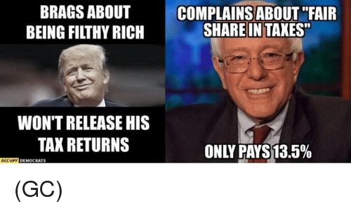 """Memes, Taxes, and 🤖: BRAGS ABOUT  BEING FI THY RICH  WONTRELEASE HIS  TAX RETURNS  OCCUPY  DEMOCRATS  COMPLAINS ABOUT """"FAIR  SHARE IN TAXES""""  ONLY PAYS13.5% (GC)"""