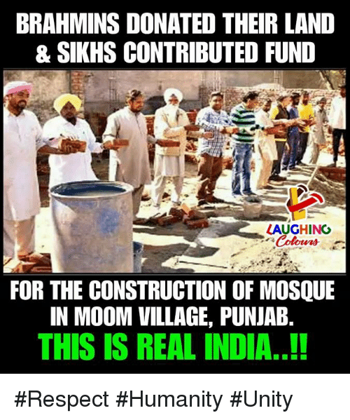 Respect, India, and Unity: BRAHMINS DONATED THEIR LAND  & SIKHS CONTRIBUTED FUND  LAUGHINC  FOR THE CONSTRUCTION OF MOSQUE  IN MOOM VILLAGE, PUNJAB.  THIS IS REAL INDIA.!! #Respect #Humanity #Unity