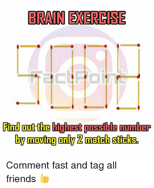Friends, Memes, and Brain: BRAIN EXERCISE  Find out the highest possible munber Comment fast and tag all friends 👍