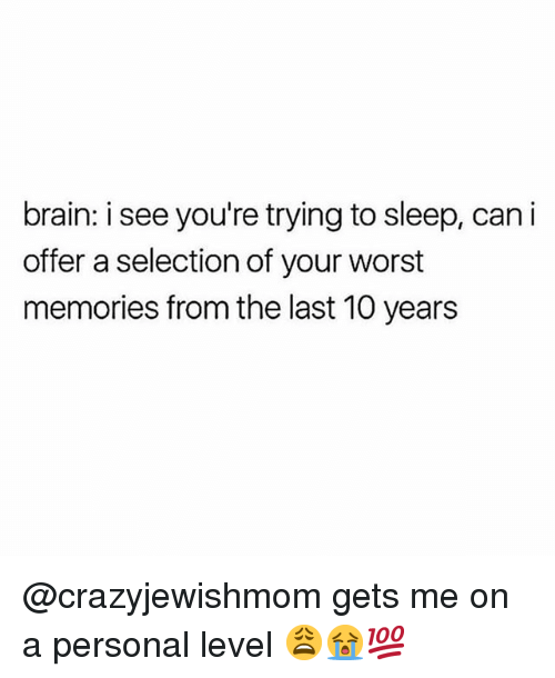 Memes, Brain, and Sleep: brain: i see you're trying to sleep, can i  offer a selection of your worst  memories from the last 10 years @crazyjewishmom gets me on a personal level 😩😭💯