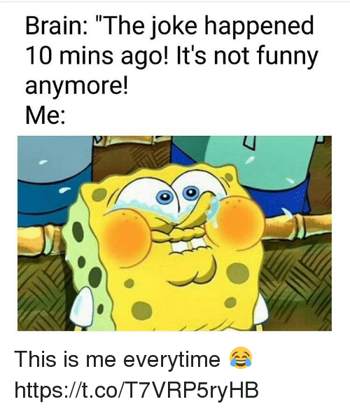 """Its Not Funny: Brain: """"The joke happened  10 mins ago! It's not funny  anymore!  Me This is me everytime 😂 https://t.co/T7VRP5ryHB"""