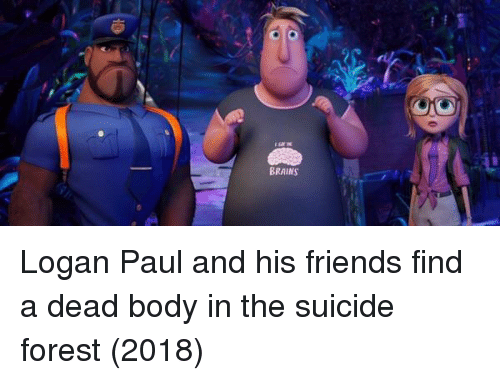 dead body: BRAINS Logan Paul and his friends find a dead body in the suicide forest (2018)