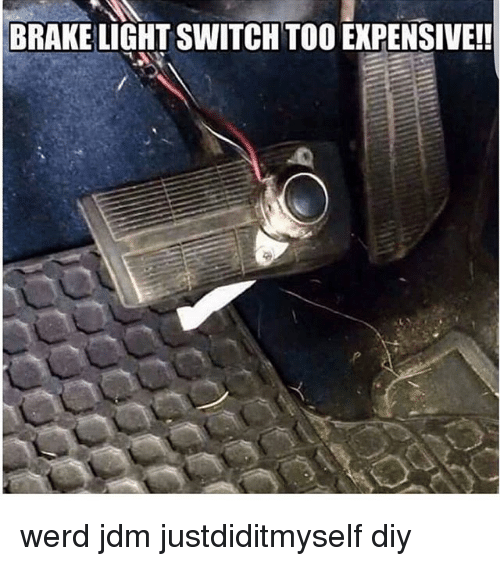 Werd: BRAKE LIGHT SWITCH TOO EXPENSIVE!! werd jdm justdiditmyself diy