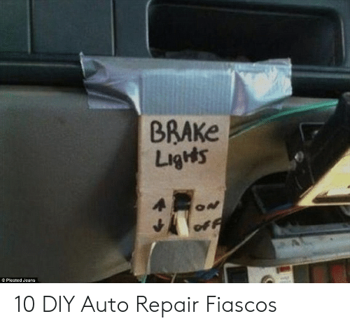 Car Repair Meme: BRAKe  Ligts  Pleated Jeans 10 DIY Auto Repair Fiascos