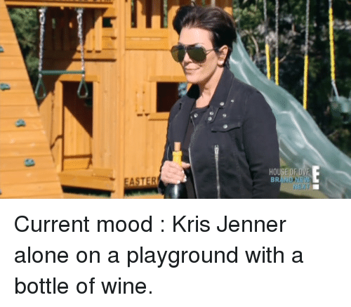 Being Alone, Kris Jenner, and Mood: BRAND Current mood : Kris Jenner alone on a playground with a bottle of wine.