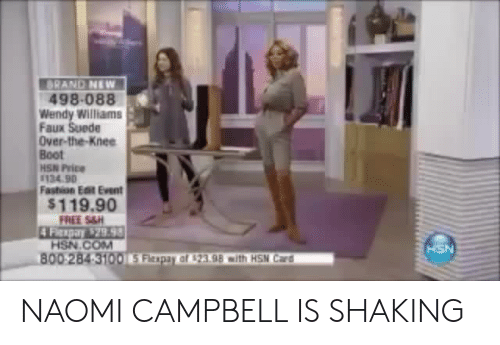 Wendy Williams: BRAND NEW  498-088  Wendy Williams  Faux Suede  Over-the-Knee  Boot  HSN Price  134.90  Fashion Eat Event  $119.90  HSN.COM  00284 310015 Fitpar ar 23.98 mith HSN Card  HSN NAOMI CAMPBELL IS SHAKING