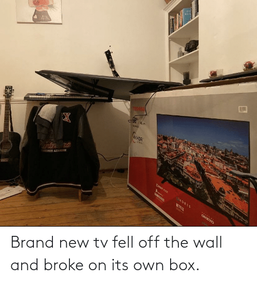New Tv: Brand new tv fell off the wall and broke on its own box.