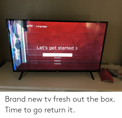 New Tv: Brand new tv fresh out the box. Time to go return it.