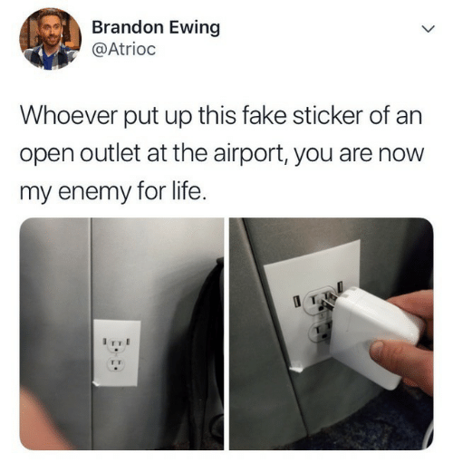 Sticker: Brandon Ewing  @Atrioc  L  Whoever put up this fake sticker of an  open outlet at the airport, you are now  my enemy for life  IT