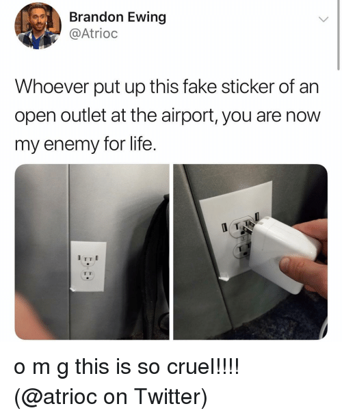 Fake, Life, and Memes: Brandon Ewing  @Atrioc  Whoever put up this fake sticker of an  open outlet at the airport, you are now  my enemy for life. o m g this is so cruel!!!! (@atrioc on Twitter)