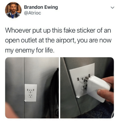 Outlet: Brandon Ewing  @Atrioc  Whoever put up this fake sticker of an  open outlet at the airport, you are now  my enemy for life.