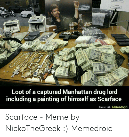 Scarface Meme: Brandon Garcia  Asseciate  Vivlan Lopez  EAhcne  Loot of a captured Manhattan drug lord  including a painting of himself as Scarface  Memedroid  Shared with Scarface - Meme by NickoTheGreek :) Memedroid