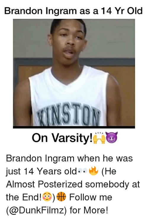 Memes, Brandon Ingram, and 🤖: Brandon Ingram as a 14 Yr Old  INSTON  On Varsity!  A PA Brandon Ingram when he was just 14 Years old👀🔥 (He Almost Posterized somebody at the End!😳)🏀 Follow me (@DunkFilmz) for More!