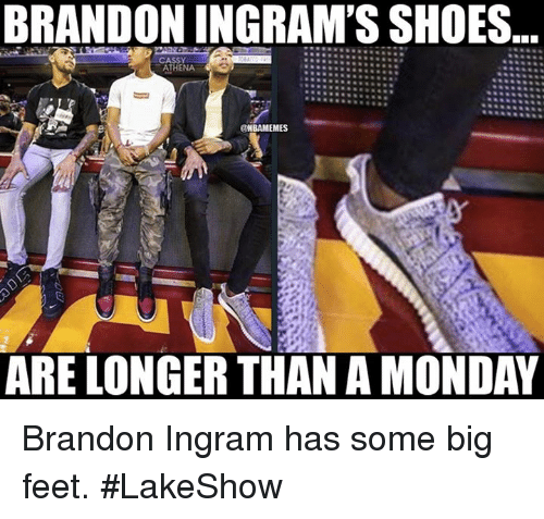 Mondays, Nba, and Shoes: BRANDON INGRAMS SHOES..  CASSY  ATHENA  @NBAMEMES  ARE LONGER THAN A MONDAY Brandon Ingram has some big feet. #LakeShow