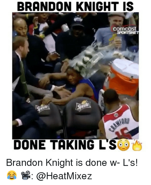 Memes, Comcast, and Brandon Knight: BRANDON KNIGHT IS  Comcast  DONE TAKING LS Brandon Knight is done w- L's! 😂 📽: @HeatMixez