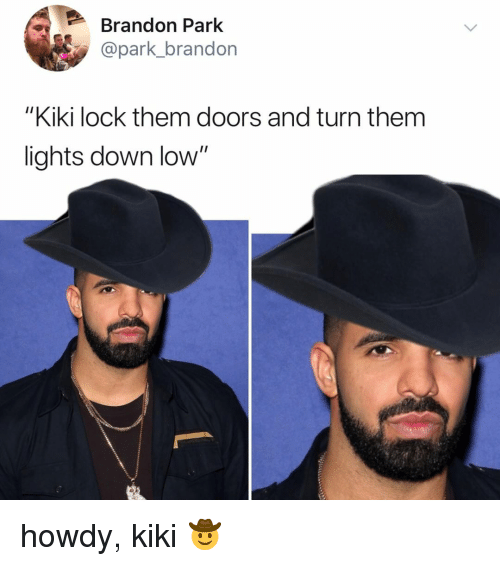 "Relatable, Doors, and Lights: Brandon Park  @park_brandon  ""Kiki lock them doors and turn them  lights down low"" howdy, kiki 🤠"