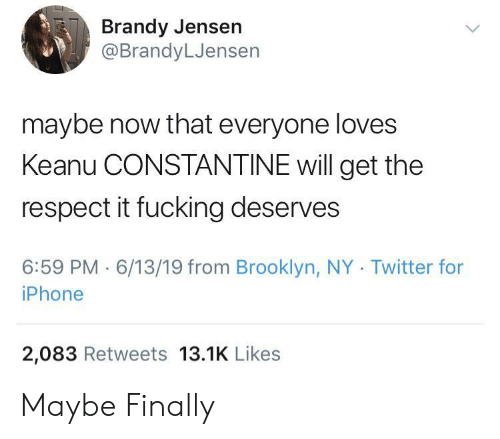 constantine: Brandy Jensen  @BrandyLJensen  maybe now that everyone loves  Keanu CONSTANTINE will get the  respect it fucking deserves  6:59 PM 6/13/19 from Brooklyn, NY Twitter for  iPhone  2,083 Retweets 13.1K Likes Maybe Finally