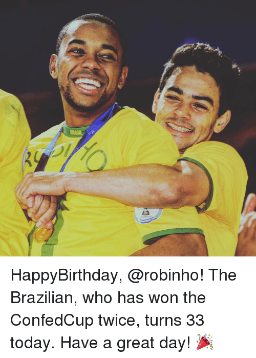 Memes, Brazilian, and 🤖: BRASIL HappyBirthday, @robinho! The Brazilian, who has won the ConfedCup twice, turns 33 today. Have a great day! 🎉