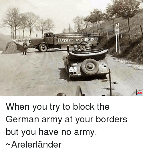 Army, Germanic, and Luxembourgball: BRASSERIE DE DIEKIRCH When you try to block the German army at your borders but you have no army.  ~Arelerländer