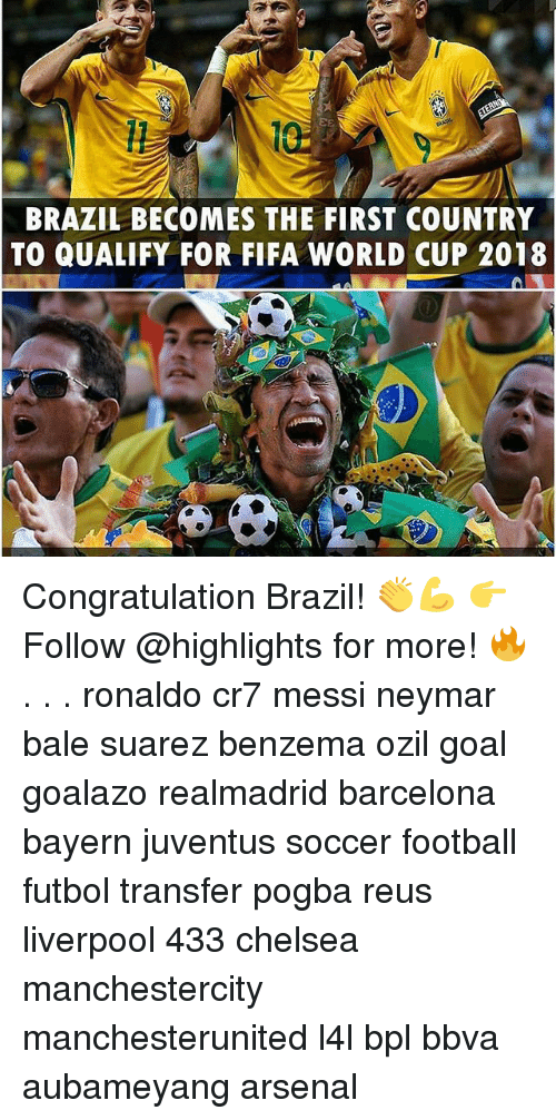 Arsenal, Barcelona, and Chelsea: BRAZIL BECOMES THE FIRST COUNTRY  TO QUALIFY FOR FIFA WORLD CUP 2018 Congratulation Brazil! 👏💪 👉Follow @highlights for more! 🔥 . . . ronaldo cr7 messi neymar bale suarez benzema ozil goal goalazo realmadrid barcelona bayern juventus soccer football futbol transfer pogba reus liverpool 433 chelsea manchestercity manchesterunited l4l bpl bbva aubameyang arsenal