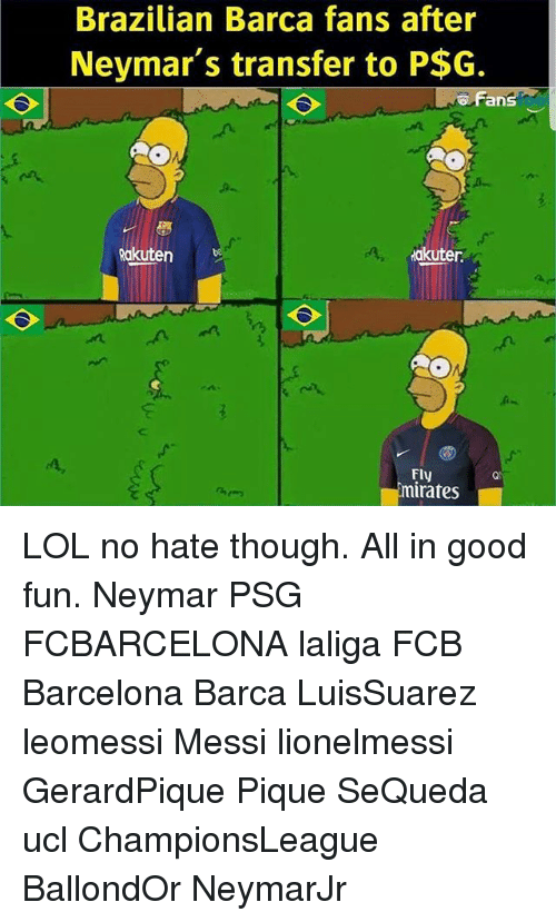 Barcelona, Lol, and Memes: Brazilian Barca fans after  Neymar's transfer to P$G.  Fans  Rakuten  akuter  Fly  mirates LOL no hate though. All in good fun. Neymar PSG FCBARCELONA laliga FCB Barcelona Barca LuisSuarez leomessi Messi lionelmessi GerardPique Pique SeQueda ucl ChampionsLeague BallondOr NeymarJr
