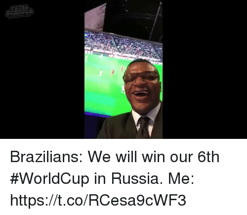 Memes, Russia, and 🤖: Brazilians: We will win our 6th #WorldCup in Russia.  Me:   https://t.co/RCesa9cWF3