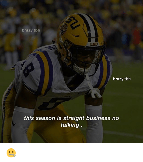 lsu: brazy.tbh  LSU  brazy.tbh  this season is straight business no  talking 🤐