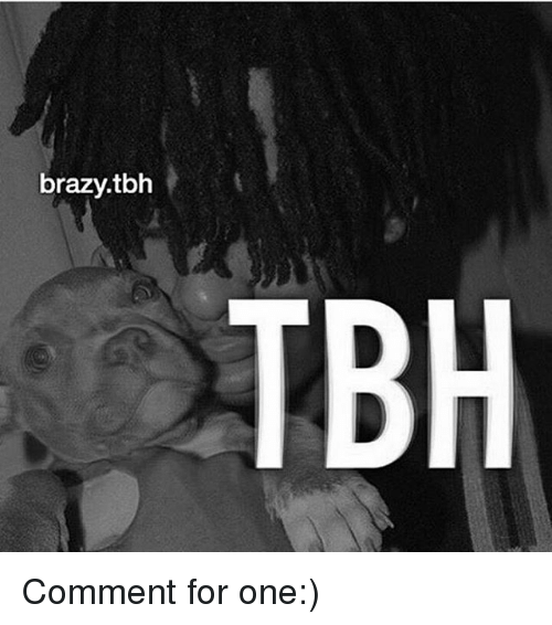 Memes, Tbh, and 🤖: brazy.tbh  TBH Comment for one:)