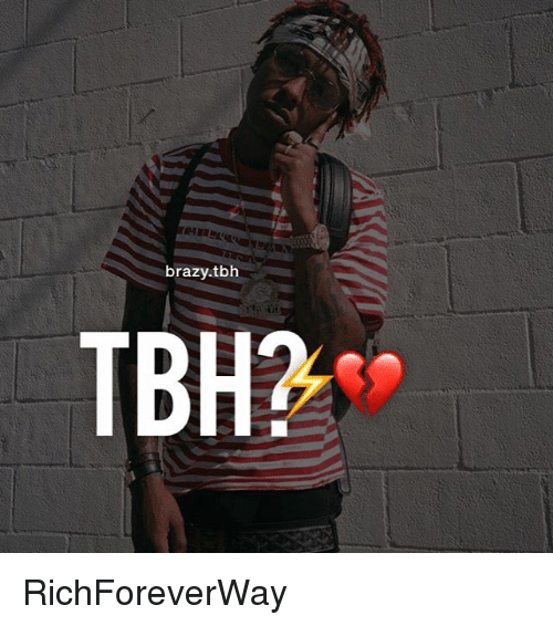Memes, Tbh, and 🤖: brazy.tbh  TBH? RichForeverWay
