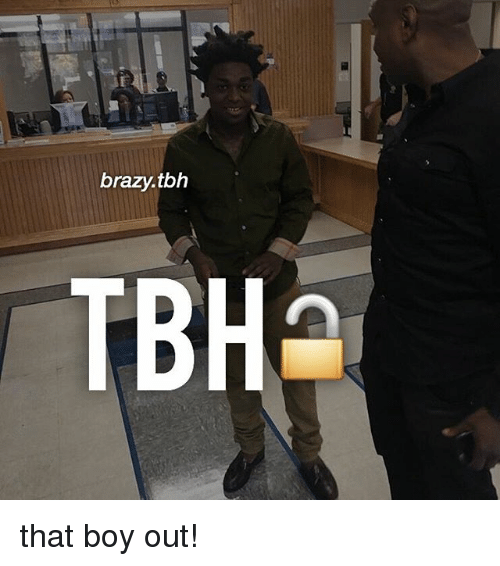 Memes, Tbh, and 🤖: brazy.tbh  TBH that boy out!