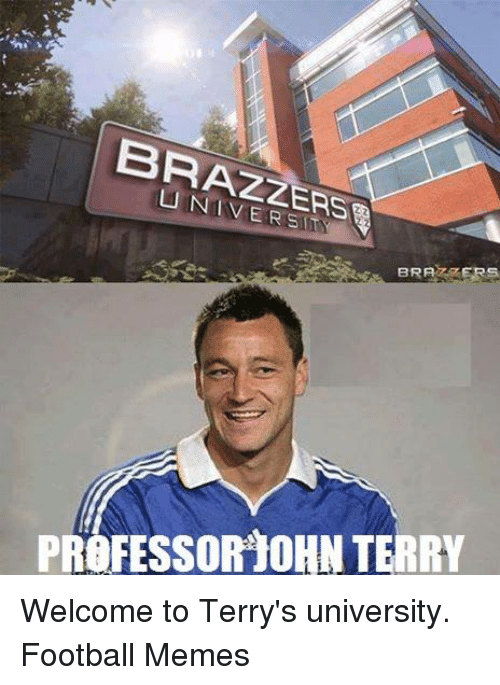 Soccer and Brazzers: BRAZZERS  BRAZZERS  PROFESSORTOHN TERRY Welcome to Terry's university.  Football Memes