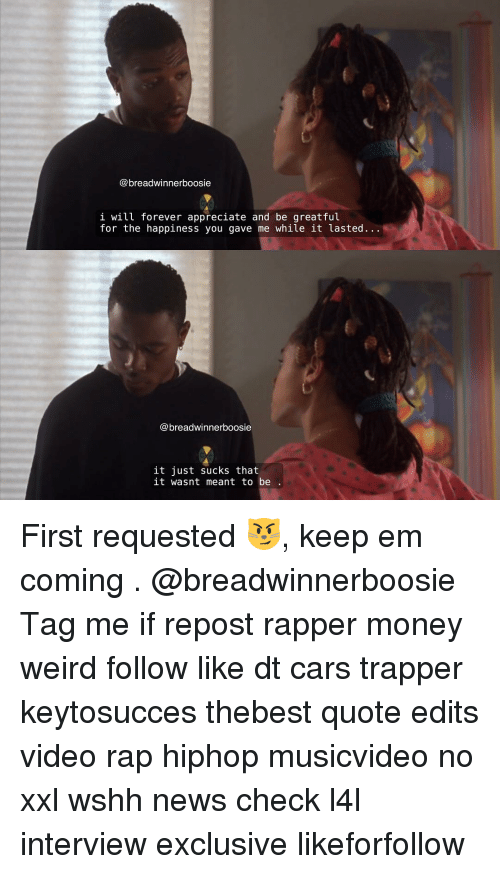 Memes, 🤖, and Boosie: @breadwinner boosie  i will forever appreciate and be greatful  for the happiness you gave me while it lasted.  breadwinnerboosie  it just sucks that  it wasnt meant to be First requested 😼, keep em coming . @breadwinnerboosie Tag me if repost rapper money weird follow like dt cars trapper keytosucces thebest quote edits video rap hiphop musicvideo no xxl wshh news check l4l interview exclusive likeforfollow
