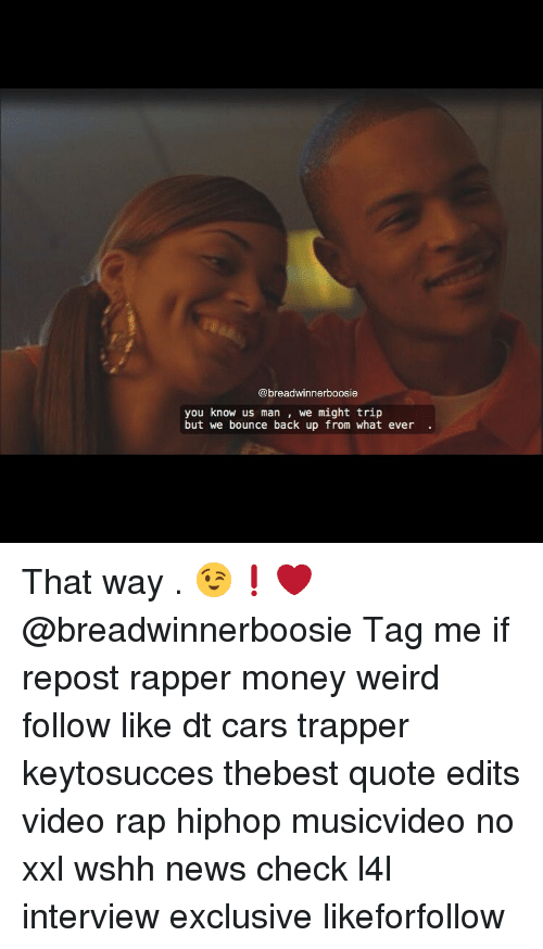 Memes, Rap, and Weird: @breadwinner boosie  you know us man  we might trip  but we bounce back up from what ever That way . 😉❗️❤️ @breadwinnerboosie Tag me if repost rapper money weird follow like dt cars trapper keytosucces thebest quote edits video rap hiphop musicvideo no xxl wshh news check l4l interview exclusive likeforfollow