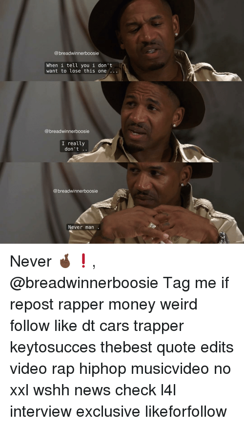 Memes, 🤖, and Boosie: breadwinnerboosie  When i tell you i don't  want to lose this one  (a breadwinner boosie  I really  don't  breadwinnerboosie  Never man Never 🤞🏿❗️, @breadwinnerboosie Tag me if repost rapper money weird follow like dt cars trapper keytosucces thebest quote edits video rap hiphop musicvideo no xxl wshh news check l4l interview exclusive likeforfollow
