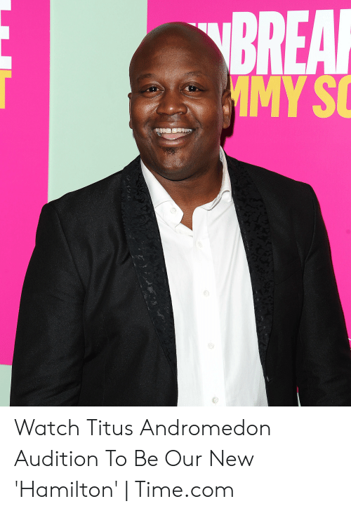 Titus Andromedon: BREAF  MMY S Watch Titus Andromedon Audition To Be Our New 'Hamilton' | Time.com