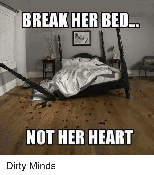 break her bed not her heart dirty minds 5643856 search dirty snaps memes on me me,Dirty Memes For Her