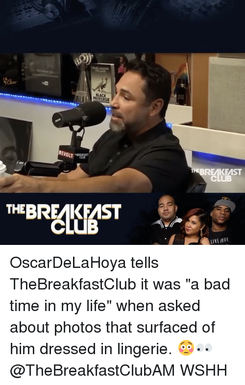 "thebreakfastclub: BREAKEAST  EBRKFAST  LIYE OUR OscarDeLaHoya tells TheBreakfastClub it was ""a bad time in my life"" when asked about photos that surfaced of him dressed in lingerie. 😳👀 @TheBreakfastClubAM WSHH"