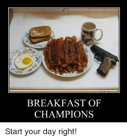 breakfast of champions start your day right meme on sizzle. Black Bedroom Furniture Sets. Home Design Ideas