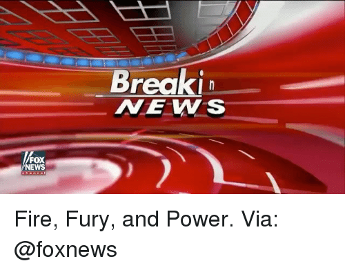 Fire, Memes, and News: Breaki  NEWS  FOX  NEWS Fire, Fury, and Power. Via: @foxnews