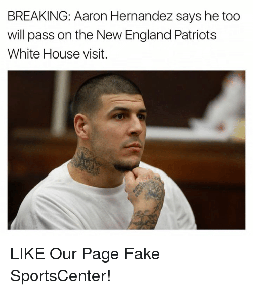 white-house-visits: BREAKING: Aaron Hernandez says he too  will pass on the New England Patriots  White House visit. LIKE Our Page Fake SportsCenter!
