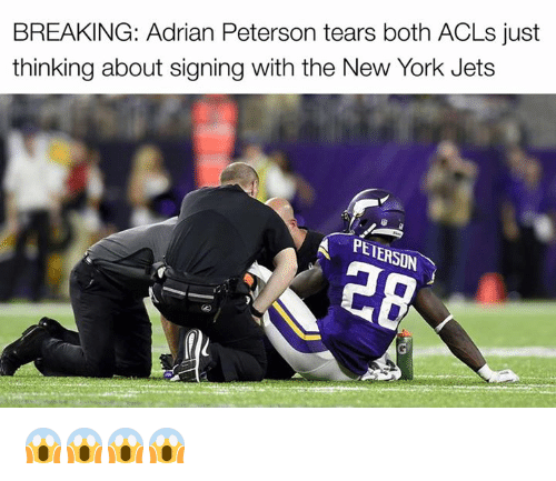 New York Jets: BREAKING: Adrian Peterson tears both ACLs just  thinking about signing with the New York Jets  A PENERSON 😱😱😱😱