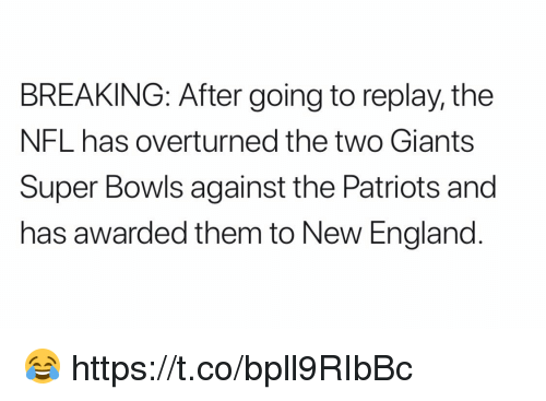 England, Football, and Nfl: BREAKING: After going to replay, the  NFL has overturned the two Giants  Super Bowls against the Patriots and  has awarded them to New England 😂 https://t.co/bpll9RIbBc