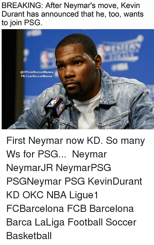 Soccermemes: BREAKING: After Neymar's move, Kevin  Durant has announced that he, too, wants  to join PSG  @OfficialSoccerMemes  FB.Com/SoccerMemes First Neymar now KD. So many Ws for PSG...⠀ ⠀ Neymar NeymarJR NeymarPSG PSGNeymar PSG KevinDurant KD OKC NBA Ligue1 FCBarcelona FCB Barcelona Barca LaLiga Football Soccer Basketball