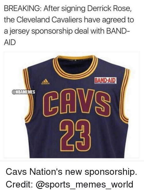 Cavs, Cleveland Cavaliers, and Derrick Rose: BREAKING: After signing Derrick Rose,  the Cleveland Cavaliers have agreed to  a jersey sponsorship deal with BAND-  AID  D-A  CAVS  23  ONBAMEMES  Ln Cavs Nation's new sponsorship. Credit: @sports_memes_world