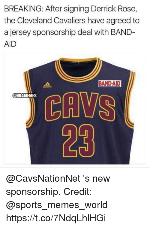 Cavs, Cleveland Cavaliers, and Derrick Rose: BREAKING: After signing Derrick Rose,  the Cleveland Cavaliers have agreed to  a jersey sponsorship deal with BAND-  AID  D-A  CAVS  23  ONBAMEMES  Ln @CavsNationNet 's new sponsorship. Credit: @sports_memes_world https://t.co/7NdqLhlHGi