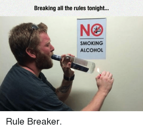 Smoking: Breaking all the rules tonight...  SMOKING  ALCOHOL <p>Rule Breaker.</p>