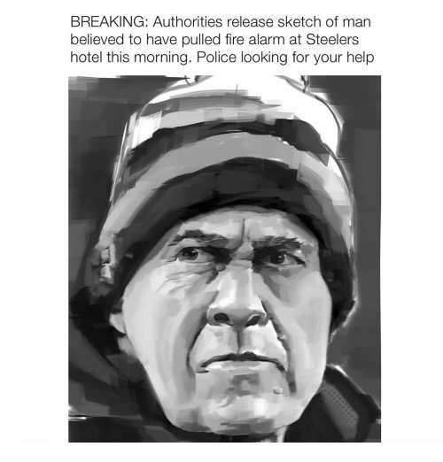 Memes, Alarm, and Hotel: BREAKING: Authorities release sketch of man  believed to have pulled fire alarm at Steelers  hotel this morning. Police looking for your help
