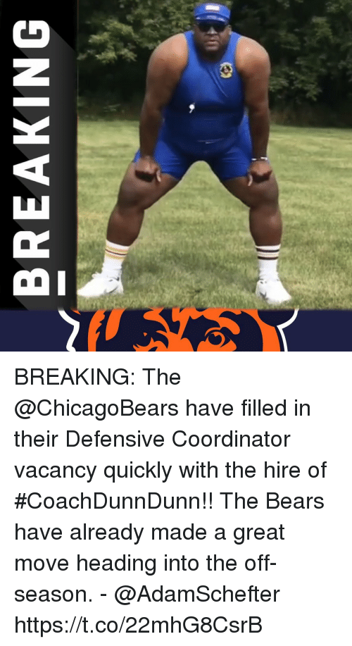 vacancy: BREAKING BREAKING: The @ChicagoBears have filled in their Defensive Coordinator vacancy quickly with the hire of #CoachDunnDunn!!  The Bears have already made a great move heading into the off-season.  - @AdamSchefter https://t.co/22mhG8CsrB