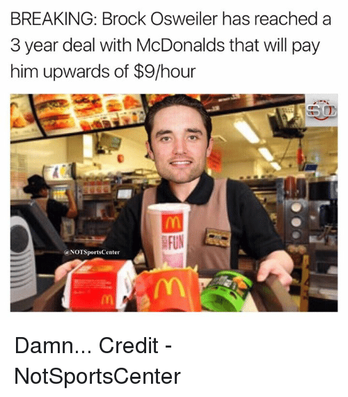 Brock Osweiler: BREAKING: Brock Osweiler has reached a  3 year deal with McDonalds that will pay  him upwards of $9/hour  BFUN  (a NOTSportsCenter Damn...  Credit - NotSportsCenter