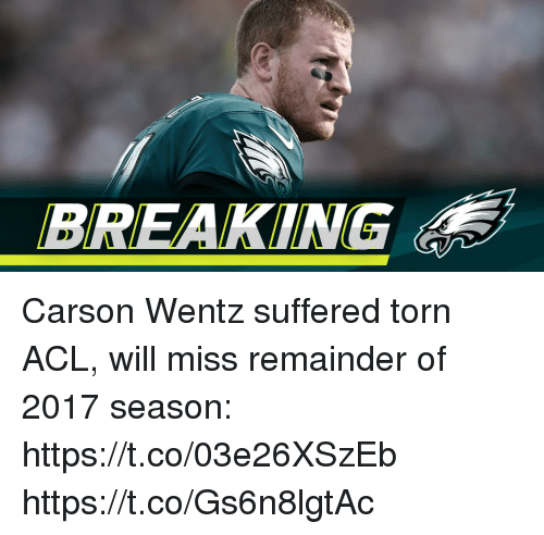 Memes, 🤖, and Torn: BREAKING Carson Wentz suffered torn ACL, will miss remainder of 2017 season: https://t.co/03e26XSzEb https://t.co/Gs6n8lgtAc